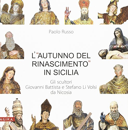 L'«autunno del Rinascimento» in Sicilia. Gli scultori Giovanni Battista e Stefano Li Volsi da Nicosia por Paolo Russo