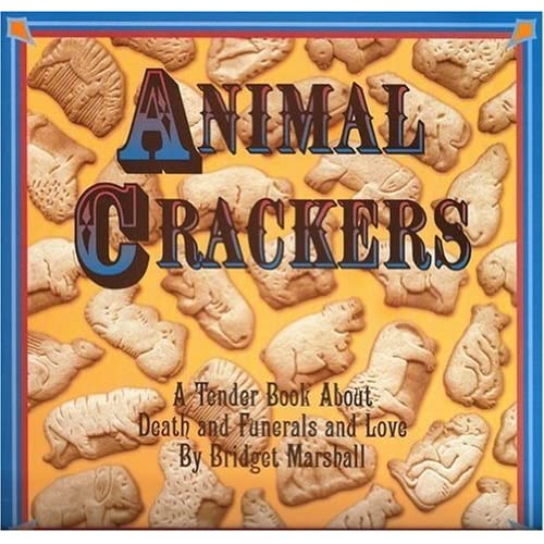 Animal Crackers: A Tender Book About Death and Funerals and Love by Bridget Marshall (1998-10-01)