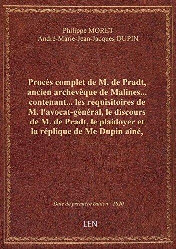 Procs complet de M. de Pradt, ancien archevque de Malines... contenant... les rquisitoires de M.