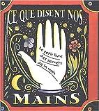Ce que disent nos mains - Le petit livre des secrets de la main