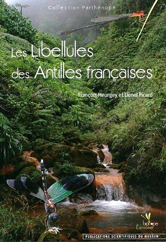 Les Libellules des Antilles françaises par François Meurgey, Lionel Picard