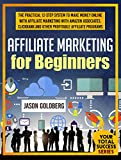 Affiliate Marketing For Beginners: The Practical 12-Step System To Make Money Online With Affiliate Marketing With Amazon Associates, Clickbank And Other ... Success Series Book 10) (English Edition)