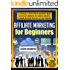Affiliate Marketing For Beginners: The Practical 12-Step System To Make Money Online With Affiliate Marketing With Amazon Associates, Clickbank And Other ... (Your Total Success Series Book 10)
