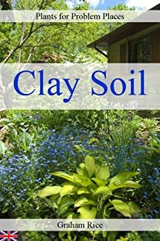 Plants for Problem Places: Clay Soil [British Edition] by [Rice, Graham]