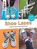 'Shoe Laces: Easy Schnürungen mit hippen Schuhbändern' von Elke Eder