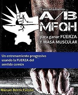 El entrenamiento A/B MFQH para ganar fuerza y masa muscular: Un programa de entrenamiento progresivo y de sentido común para las masas eBook: Smashwords: ...