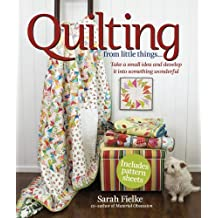 Quilting from Little Things... [With Pattern(s)]: Written by Sarah Fielke, 2011 Edition, Publisher: Krause Publications [Paperback]