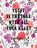Trust In The Lord With All Your Heart (Proverb Notebook and Journal): Notebook/Journal 100Pages Perfect Size 8.5x11 inches Proverbs 3:5 (Quotes Book, Notebook, Journal, Gift) no.83