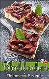 Thermomix Rezepte: Ausgezeichnete Blechkuchen (Thermomix TM5 & TM31 Kochbuch)
