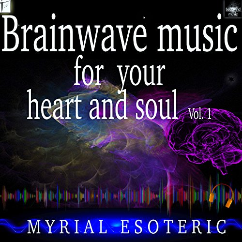 Brainwave Music for Your Heart and Soul, Vol. 1 (Harmonizes the Right and the Left Cerebrale Hemisphere)