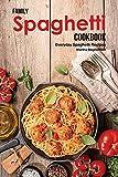 Family Spaghetti Cookbook: Everyday Spaghetti Recipes (English Edition)
