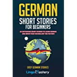 German Short Stories For Beginners: 20 Captivating Short Stories To Learn German & Grow Your Vocabulary The Fun Way!: 1…