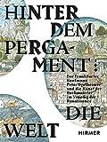 Hinter dem Pergament: Die Welt: Der Frankfurter Kaufmann Peter Ugelheimer und die Kunst der Buchmalerei im Venedig der Renaissance