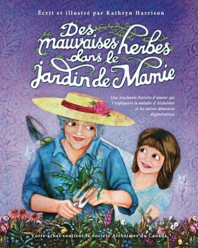 Des mauvaises herbes dans le jardin de Mamie: Une touchante histoire d'amour qui t'expliquera la maladie d'Alzheimer et les autres démences dégénératives par Kathryn Harrison