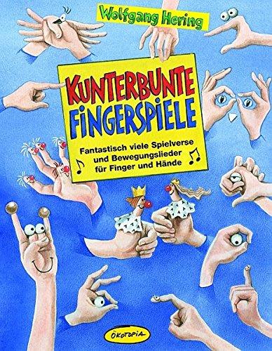 Kunterbunte Fingerspiele: Praxisbücher für den pädagogischen Alltag. Fantastisch viele Spielverse und Bewegungslieder für Finger und Hände