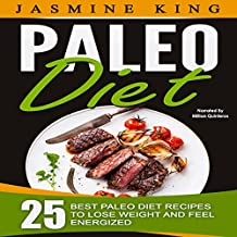 Paleo Diet: 25 Best Paleo Diet Recipes to Lose Weight and Feel Energized
