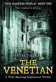 This Haunted World Book One: The Venetian: A Truly Haunting Supernatural Thriller by [Struthers, Shani]