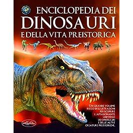 Enciclopedia dei dinosauri e della vita preistorica. Ediz. illustrata