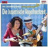 Die bayerische Vogelhochzeit: Rolf Zuckowskis Vogelhochzeit auf Bayerisch - umgesetzt von Margit Sarholz und Werner Meier