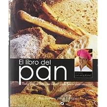 Libro del pan, el -todo lo que hay que saber para hacer pan en