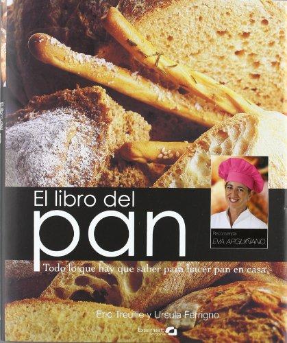 Libro del pan, el -todo lo que hay que saber para hacer pan en casa