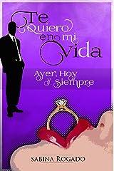 TE QUIERO EN MI VIDA AYER, HOY Y SIEMPRE: FINAL Versión Kindle