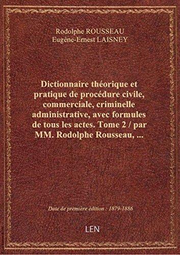 Dictionnaire thorique etpratique deprocdurecivile, commerciale, criminelle administrative, avec