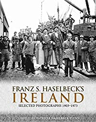 [(Franz S. Haselbeck's Ireland : Selected Photographs)] [By (author) Patricia Haselbeck Flynn] published on (March, 2014)