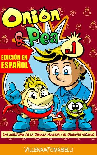 Onion & Pea. Las aventuras de la Cebolla Nuclear y el Guisante Atómico. (Onion&Pea nº 1) por Jose Villena