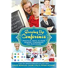 Growing Up with Conference: Practical Ways to Make General Conference Fun Year-round (English Edition)
