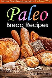 Paleo Bread Recipes: Loaves, Quick Breads and More, the Paleo Way: 1 (Paleo Diet Cookbook) by Gordon Rock (2014-09-01)