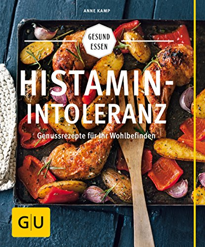 Histaminintoleranz: Genussrezepte für Ihr Wohlbefinden (GU Gesund Essen) -