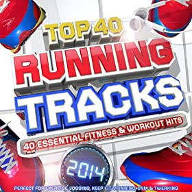 Top 40 Running Tracks 2014 - 40 Essential Fitness & Workout Hits - Perfect for Exercise, Jogging, Keep Fit, Spinning, Gym & Twerking