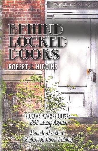 behind-locked-doors-human-warehouse-1950-insane-asylum-and-memoir-of-a-mans-registered-nurse-trainin