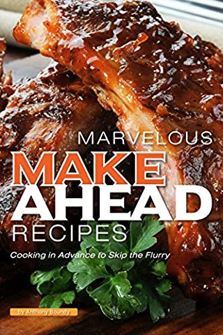 Marvelous Make Ahead Recipes : Cooking in Advance to Skip the Flurry