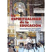 La espiritualidad de la educación: Lectura educativa del Evangelio en clave salesiana (Don Bosco)