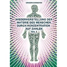 Wiederherstellung der Materie des Menschen durch Konzentration auf Zahlen - Teil 2