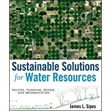 Sustainable Solutions for Water Resources: Policies, Planning, Design, and Implementation by James L. Sipes (2010-04-26)