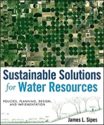Sustainable Solutions for Water Resources: Policies, Planning, Design, and Implementation by James L. Sipes (2010-05-18)