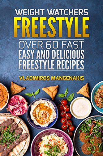 Weight Watchers Freestyle: Over 60 Fast and Delicious Freestyle Recipes (English Edition)