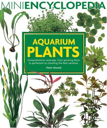 [Aquarium Plants (Mini Encyclopedia Series for Aquarium Hobbyists)] [By: Hiscock, Peter] [May, 2005]