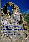 Laghi, cascate e altre meraviglie. 99 escursioni dalla Liguria al Monviso