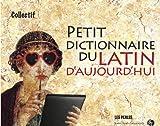 Petit dictionnaire du Latin d'aujourd'hui