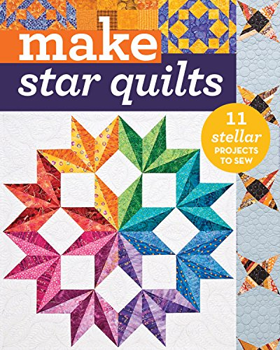 Make Star Quilts: 11 Stellar Projects to Sew (Quilt Star Designs)