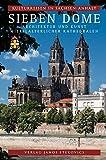 Sieben Dome: Architekur und Kunst mittelalterlicher Kathedralen (Kulturreisen in Sachsen-Anhalt) - Hans K. Schulze, Gabriele Köster, Claus-Peter Hasse, Markus Cottin, Christian Antz, Ellen Horstrup