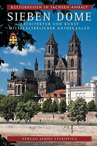 Sieben Dome: Architekur und Kunst mittelalterlicher Kathedralen (Kulturreisen in Sachsen-Anhalt, Band 7)