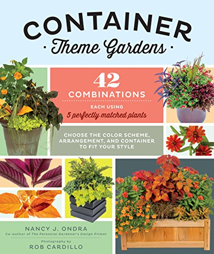 Container Theme Gardens: 42 Combinations, Each Using 5 Perfectly Matched Plants -