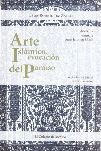 Arte Islamico, Evocacion del Paraiso; Doctrina, Lenguaje y Temas Iconograficos (Estudios De Asia Y Africa)