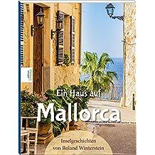 Ein Haus auf Mallorca: Inselgeschichten von Roland Winterstein