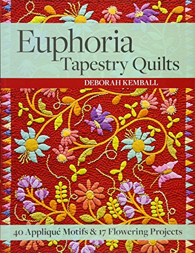 Euphoria Tapestry Quilts: 40 Applique Motifs & 17 Flowering Projects por Deborah Kemball